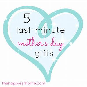 5 Last-Minute Mother's Day Gift Ideas - The Happiest Home