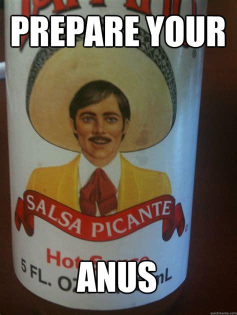 Anus Memes - prepare your anus tapatio guy quickmeme