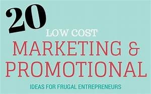 20 Low Cost Marketing and Advertising Ideas for Frugal ...