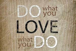 Do What You Love : when you love what you do the world pays attention ~ Buech-reservation.com Haus und Dekorationen