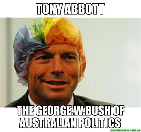 George Bush Memes - tony abbott the george w bush of australian politics