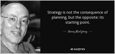 henry mintzberg quote strategy    consequence