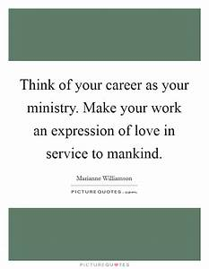 Think of your career as your ministry. Make your work an ...