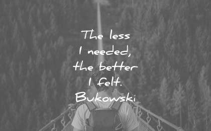 The Less I Needed the Better I Felt