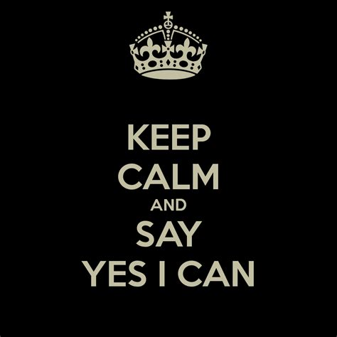 Keep Calm And Say Yes I Can Poster  Lesley  Keep Calmo