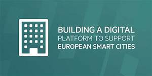 Building a digital platform to support European smart cities