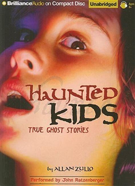haunted kids true ghost stories  allan zullo reviews