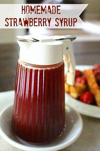 Homemade Strawberry Syrup Recipe One Hundred Dollars A Month