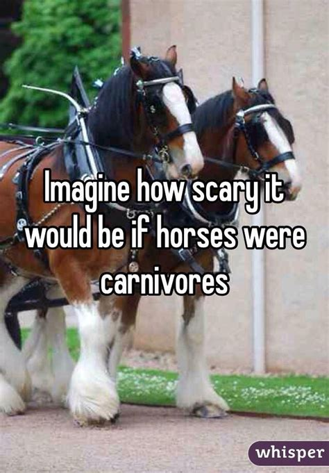 horses scary carnivores were imagine