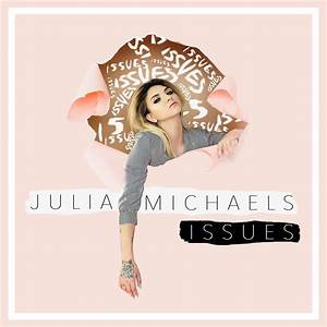 Julia Michaels Releases Issues Must Listen Stage