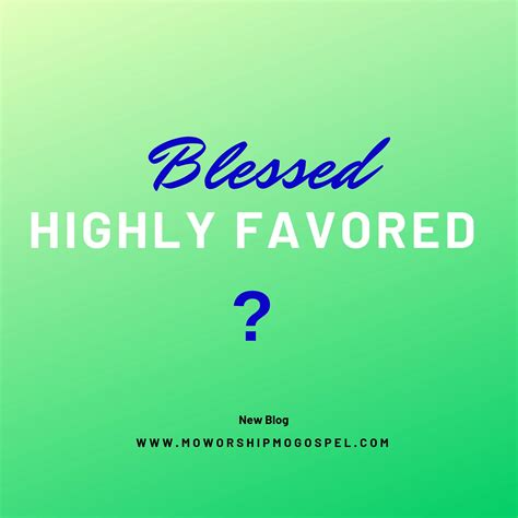 Blessed and Highly Favored