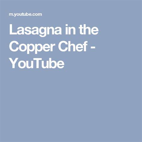 lasagna   copper chef youtube copper chef chef