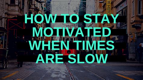 How To Stay Motivated When Times Are Slow
