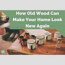 How Old Wood Can Make Your Home Look New Again