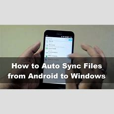 How To Auto Sync Files From Android To Windows 10 Youtube