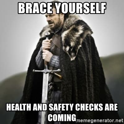 Health And Safety Meme - brace yourself health and safety checks are coming brace yourselves meme generator