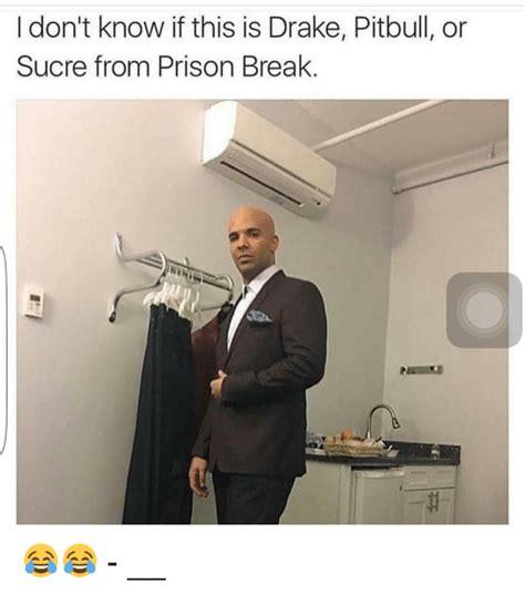 Prison Break Meme - i don t know if this is drake pitbull or sucre from prison break drake meme on sizzle