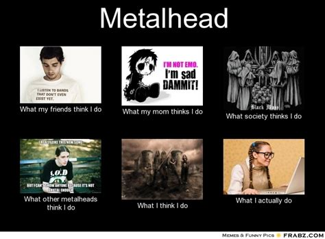 Metalheads Memes - metalheads what society thinks i do www pixshark com images galleries with a bite