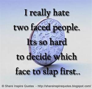 I really hate two faced people. Its so hard to decide ...