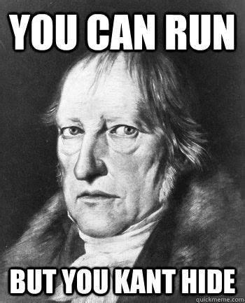 Kant Memes - you can run but you kant hide philosophy pinterest