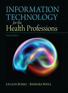 Information Technology For The Health Professions  Ebook