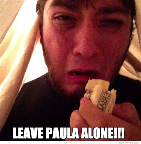 Leave Memes - leave paula alone meme collection