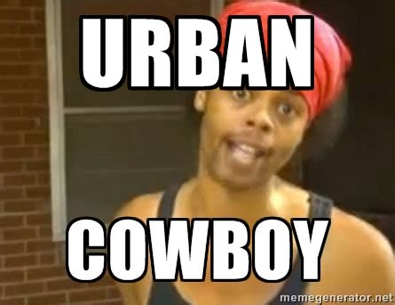 Urban Cowboy Meme - urban cowboy memes image memes at relatably com