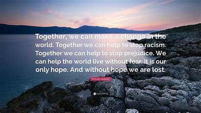 Jackson Michael Together Quote Change Stop Hope