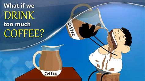 What are the disadvantages of Drinking too much Coffee?