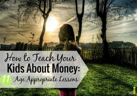 But there are additional financial requirements from ages. 11 Important (Age Appropriate) Money Lessons You Can Teach Your Kids - Frugal Rules