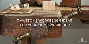 7 Awesome Workbench Ideas For Your Home Workshop - Five Makers