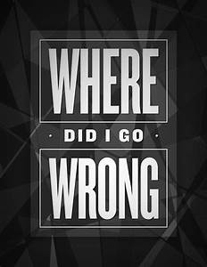 Where Did I Go Wrong | Another line from that good old Kanye… | Flickr