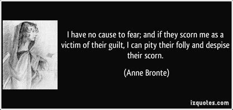 I Have No Cause To Fear; And If They Scorn Me As A Victim
