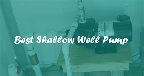 submersible well best shallow well reviews and buying guide