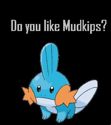 do you like mudkips by bittersweettommorow on deviantart