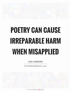 Poetry can cause irreparable harm when misapplied ...