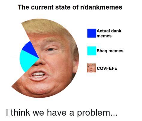 The Memes - the current state of rldankmemes actual dank memes shaq memes covfefe dank meme on me me