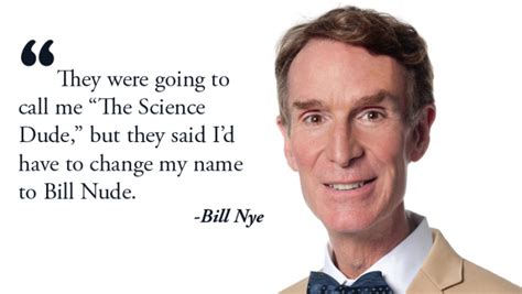 Bill Nye Quotes Words Of Wisdom From Bill Nye The Science 8 Pics