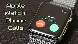 Apple Watch How To Make And Recieve Phone Calls Youtube