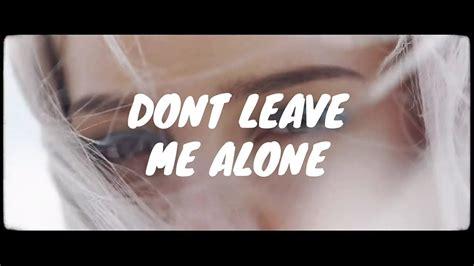 Dont Leave Me Alone (lyrics