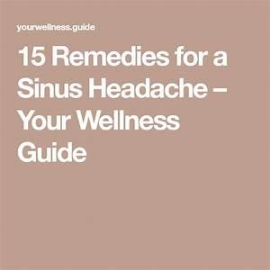 15 Remedies For A Sinus Headache  U2013 Your Wellness Guide