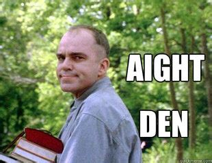 Aight Meme - i had forgotten how good the movie quot sling blade quot really is rivals message boards