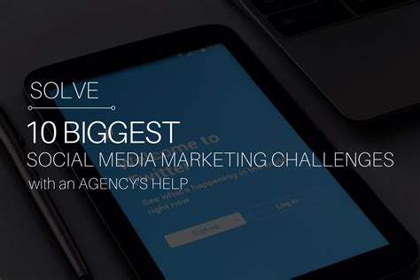 Marketing Help by Solve The 10 Social Media Challenges With An