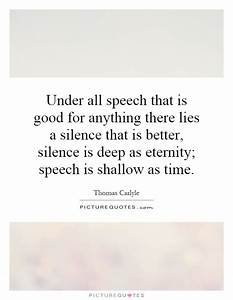 Under all speech that is good for anything there lies a ...