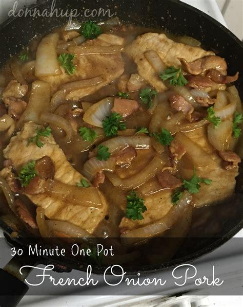 one pot pork meals 30 minute french onion pork one pot meals donnahup com