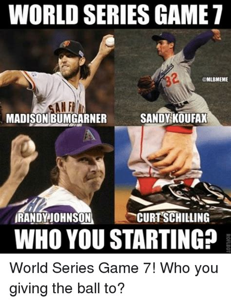Game 7 Memes - world series game 7 an f sandy koufax madison bumgarner curtschilling airandy johnson who you