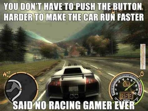 Funny Cing Memes - 10 ways you know you re a racing gamer