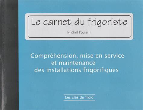 chambre froide positive livres le carnet du frigoriste de michel poulain e
