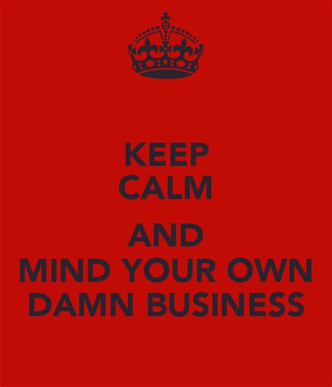 Mind Your Business Quotes Mind Your Damn Business Quotes Quotesgram