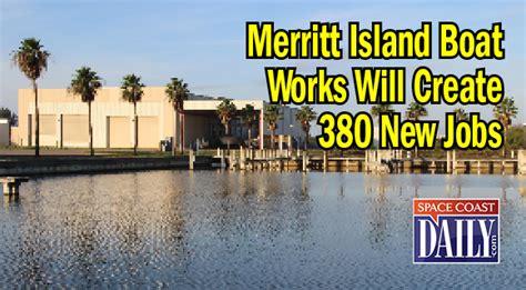 Merritt Island Boat Works by Merritt Island Boat Works Will Create 380 New